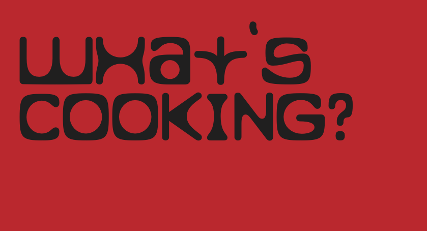 Whats cooking?